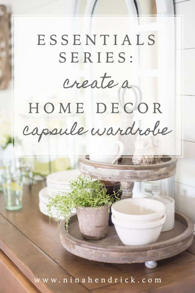 Essentials Series: Create a Home Decor Capsule Wardrobe | Apply the concept of a capsule wardrobe to your home by gathering a foundation of versatile essential items that can be circulated in your decor to create a home decor capsule wardrobe.